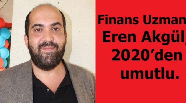 Finans Uzmanı Akgül 2020'den umutlu