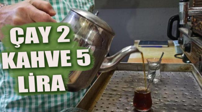 Çay 2, kahve 5 TL oldu