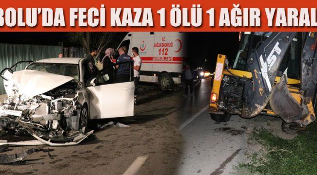 Otomobil iş makinesine çarptı: 1 ölü, 1 yaralı