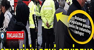 Trafik polisleri ile vatandaş arasında arbede çıktı